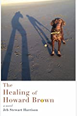 The Healing of Howard Brown: A Novel Kindle Edition