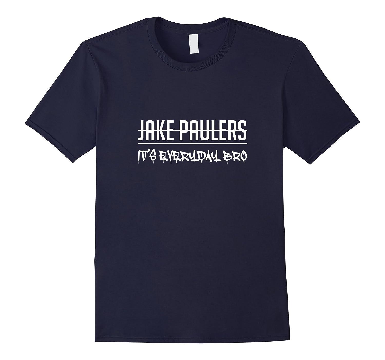 I am a Jake Pauler Shirt It's Everyday Bro Paul T-Shirt-BN