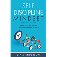 Self Discipline Mindset : Productivity Hacks, Time Management, Hypnosis and Organization for People on the Go (English Edition)