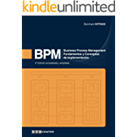BPM: Business Process Management - Fundamentos y Conceptos de Implementación 4a Edición