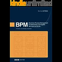 BPM: Business Process Management - Fundamentos y Conceptos de Implementación 4a Edición