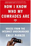 Now I Know Who My Comrades Are: Voices from the Internet Underground