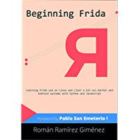 Beginning Frida: Learning Frida use on Linux and (just a bit on) Wintel and Android systems with Python and JavaScript…