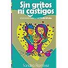 Sin gritos ni castigos: Educando para la autodisciplina (Spanish Edition)