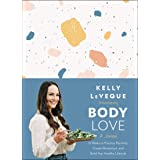 Body Love: A Journal: 12 Weeks to Practice Positivity, Create Momentum, and Build Your Healthy Lifestyle