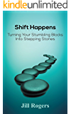 Shift Happens: Turning your stumbling blocks into stepping stones