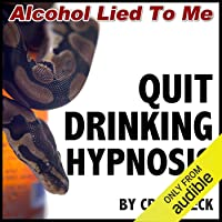 Quit Drinking Hypnosis: Alcohol Lied to Me Edition