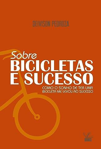 Sobre Bicicletas e Sucesso: Como o Sonho de Ter uma Bicicleta me ...