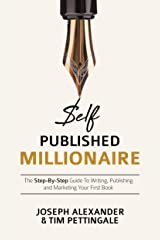 Self-Published Millionaire: The Step-by-Step Guide to Writing Publishing and Marketing Your First Book (How to Self Publish) Kindle Edition
