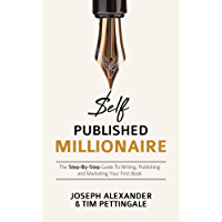 Self-Published Millionaire: The Step-by-Step Guide to Writing Publishing and Marketing Your First Book (How to Self Publish)