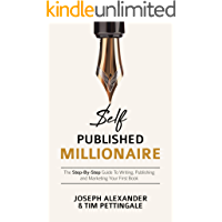 Self-Published Millionaire: The Step-by-Step Guide to Writing Publishing and Marketing Your First Book (How to Self Publish) (English Edition)