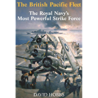 The British Pacific Fleet: The Royal Navy's Most Powerful Strike Force (English Edition)