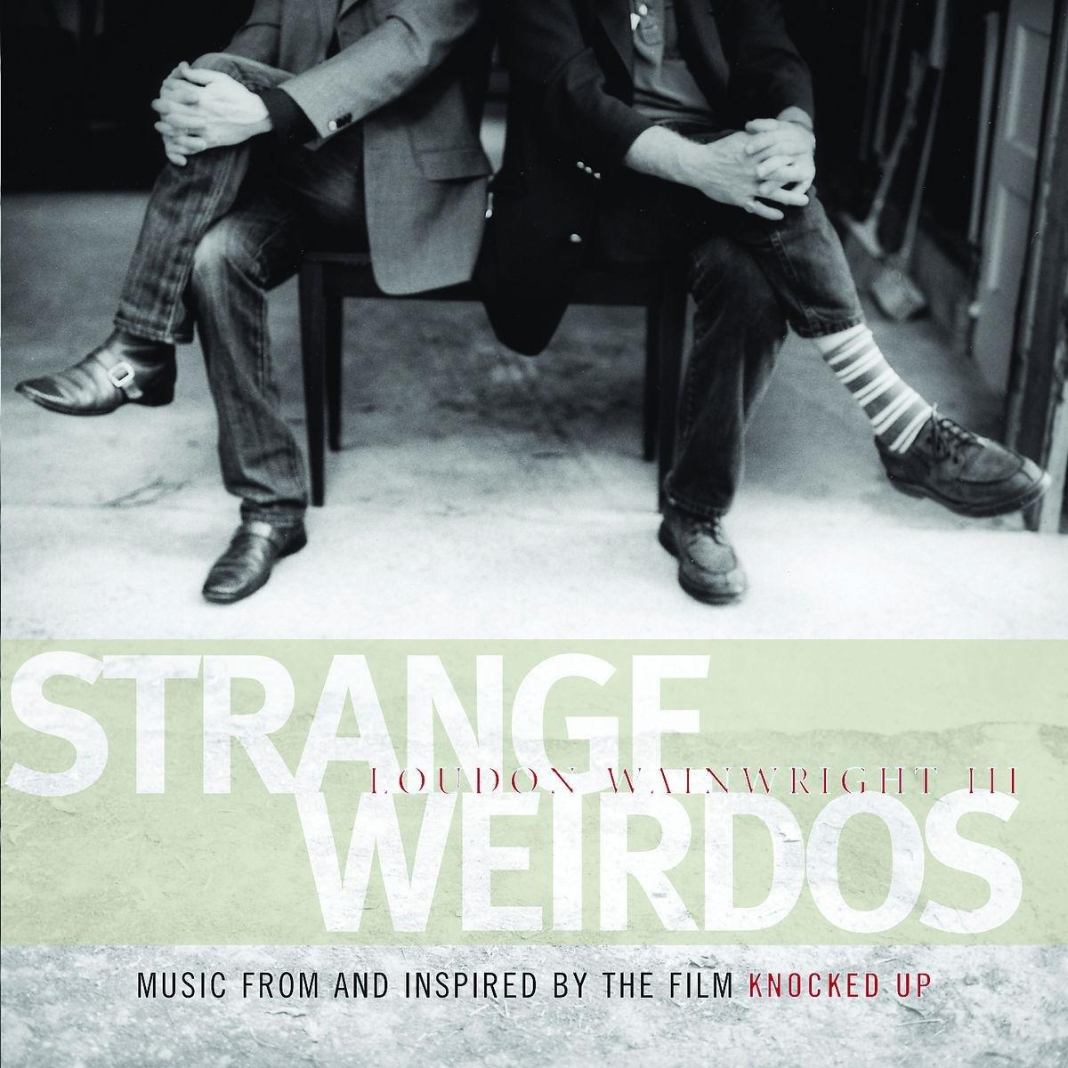Loudon Wainwright Iii Strange Weirdos Music From Inspired By The Film Knocked Up Amazon Com Music