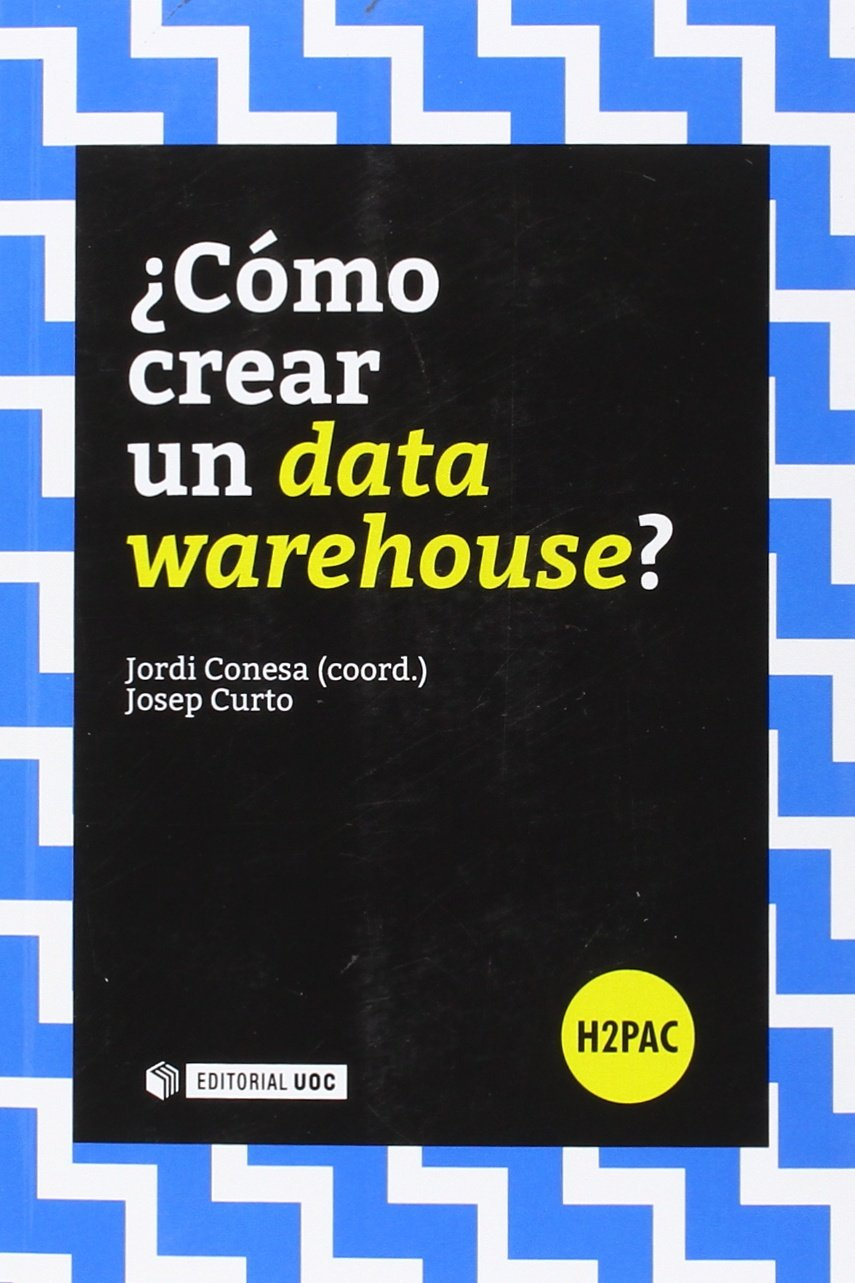 Cómo Crear Un Data Warehouse? (H2PAC) Tapa blanda – 24 nov 2015 Josep Curto Editorial UOC S.L. 8490646902