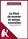 Le Pied de momie et autres nouvelles de Théophile Gautier (Fiche de lecture): Résumé complet et analyse détaillée de l'oeuvre