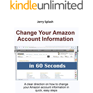 Change Your Amazon Account Information in 60 Seconds: A clear direction on how to change your Amazon account information…