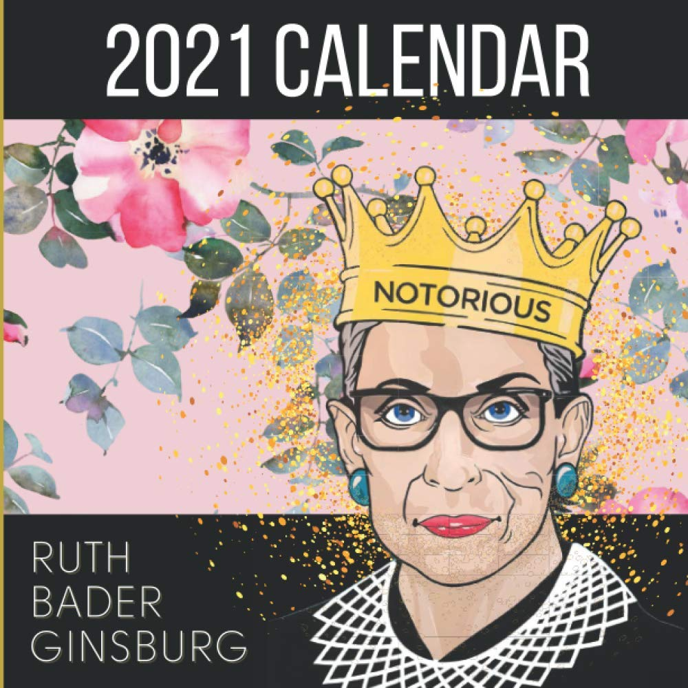 Image for 2021 Calendar Ruth Bader Ginsburg: The Legacy Of RBG - Equality & Inspiration- A year long tribute to the notorious RBG & Her Words of Hope & Quotes