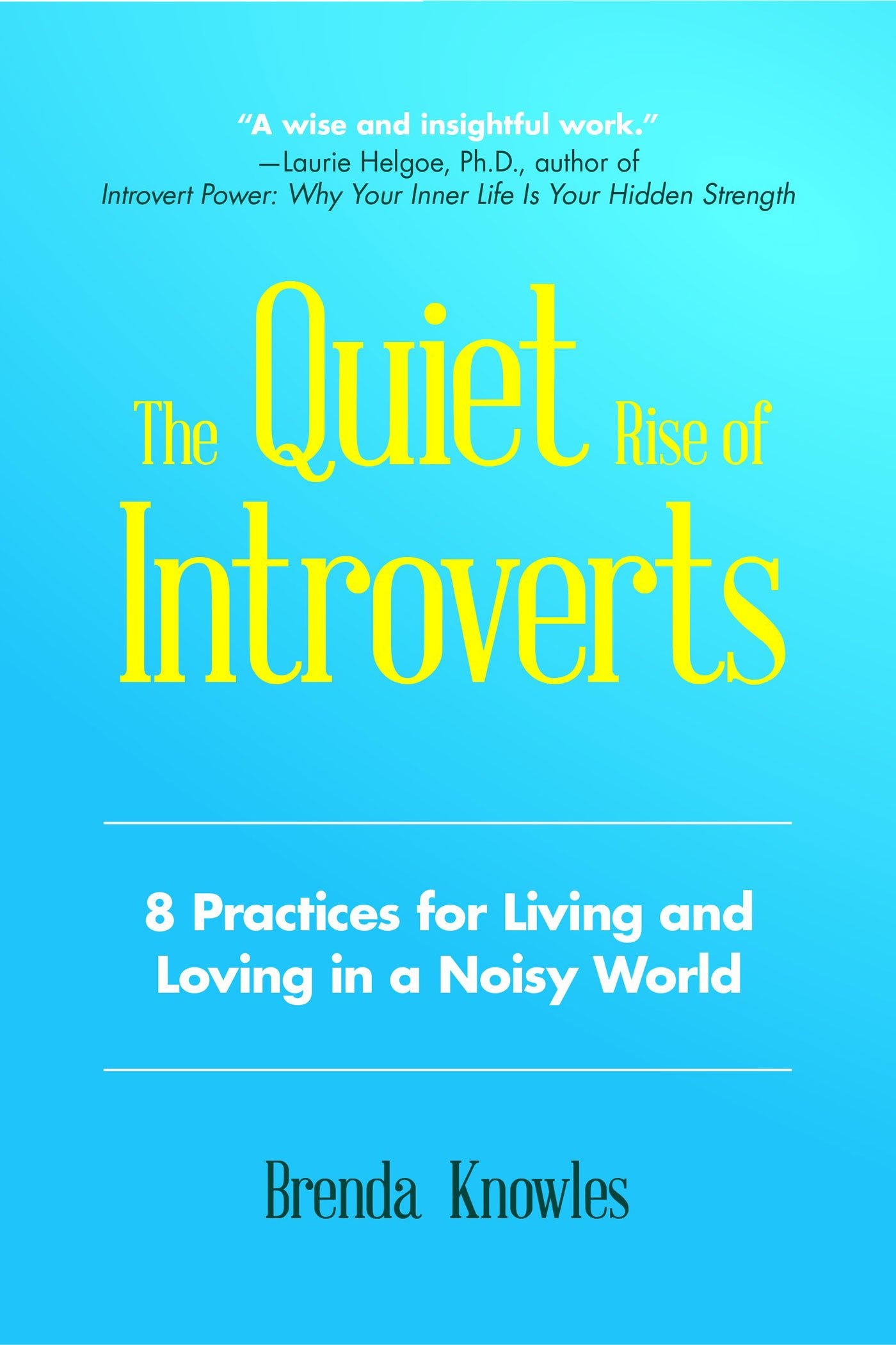 The Quiet Rise of Introverts: 8 Practices for Living and Loving in a Noisy  World: Brenda Knowles: 9781633536418: Amazon.com: Books