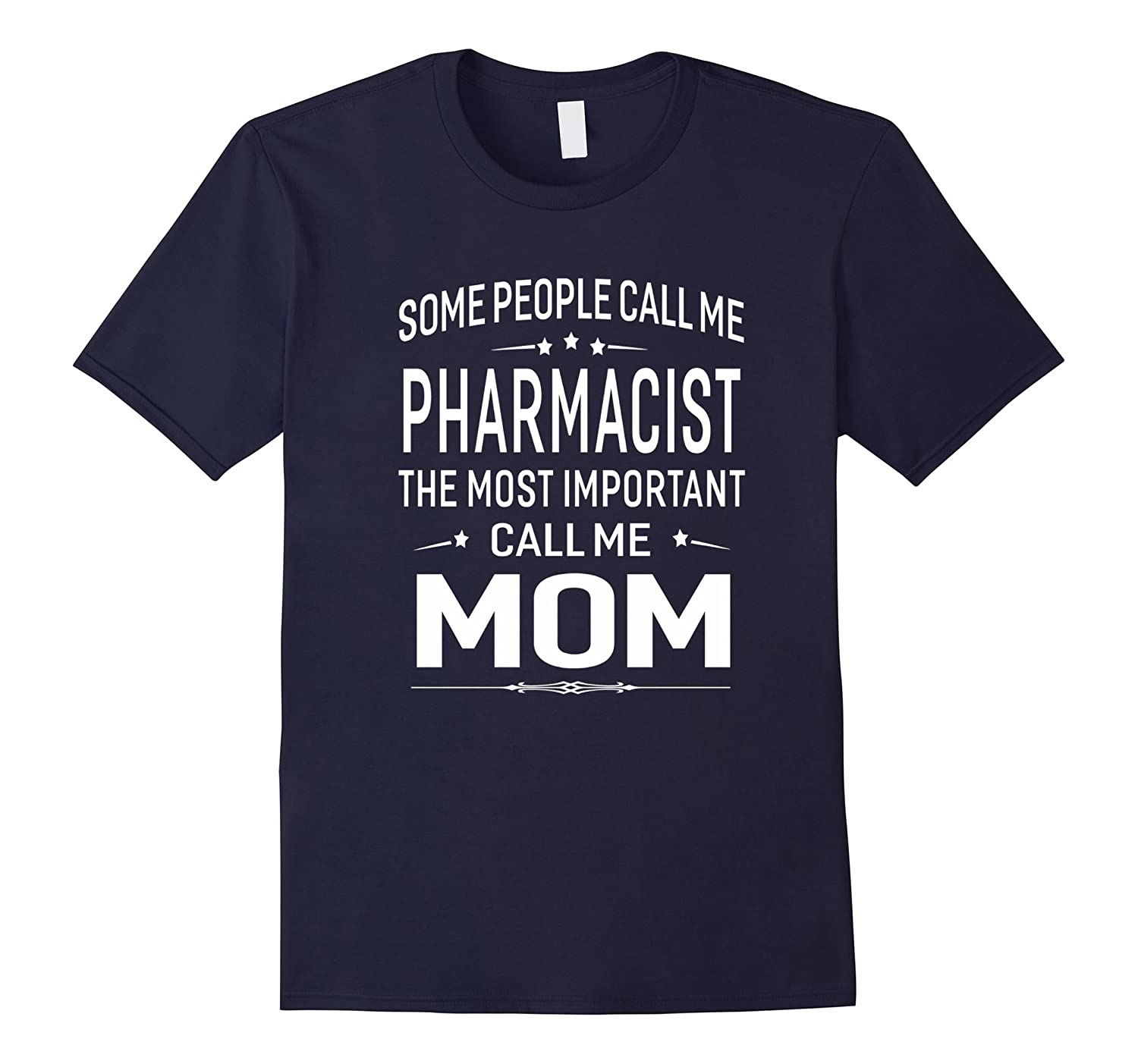 Some Call Me Pharmacist The Important Call Me Mom T-shirt-TD