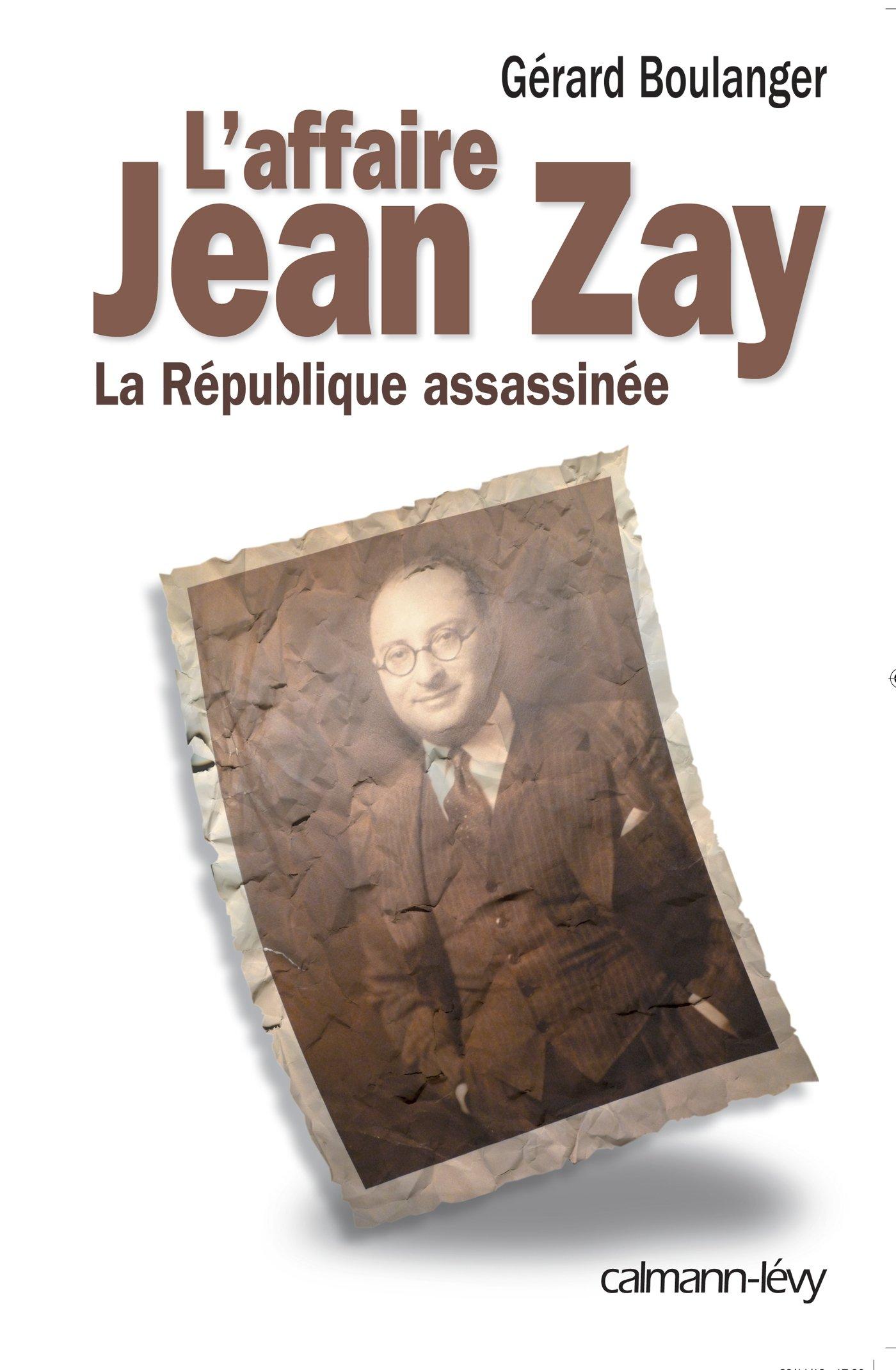 Amazon.fr - LAffaire Jean Zay: La République assassinée - Maître Gérard Boulanger - Livres