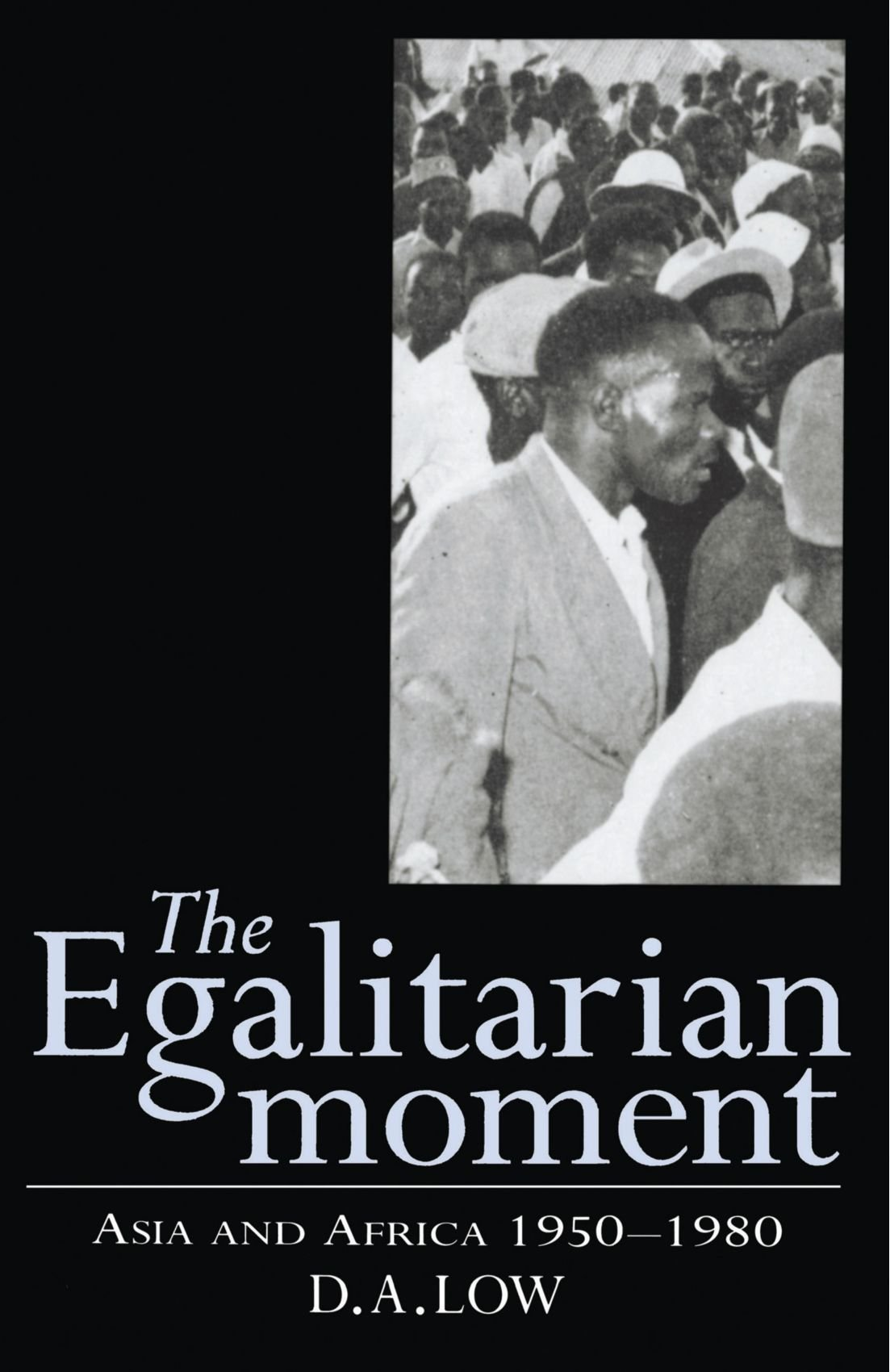 The Egalitarian Moment: Asia and Africa, 1950 1980 (The Wiles Lectures)