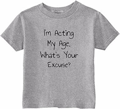 Custom Kids Im Acting My Age Whats Your Excuse Toddler T-Shirt U.S