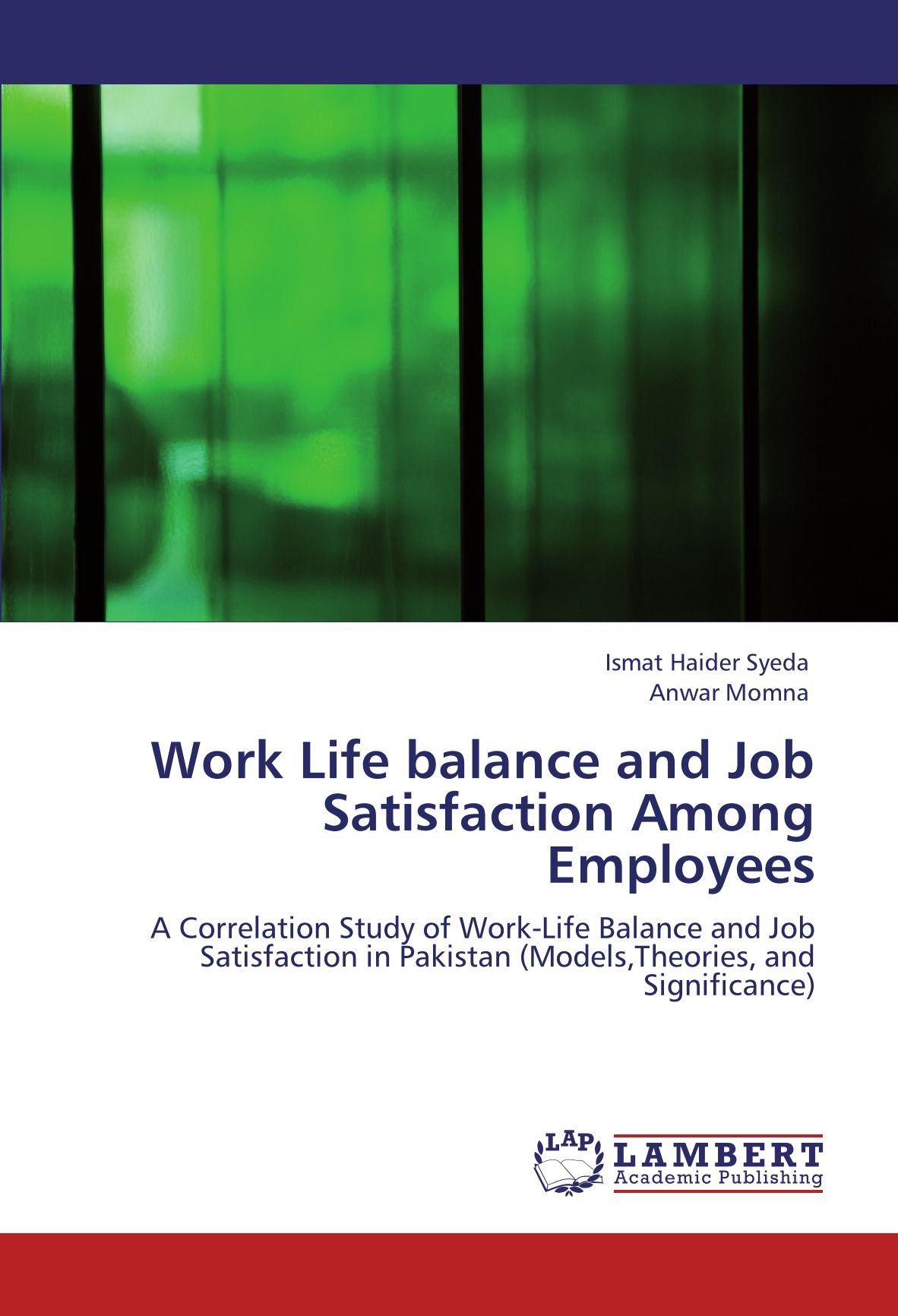 work life balance and job satisfaction among employees a work life balance and job satisfaction among employees a correlation study of work life balance and job satisfaction in models theories
