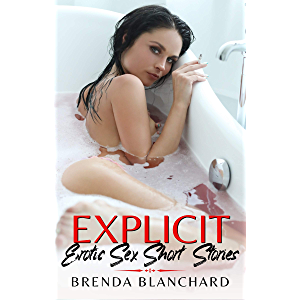 Explicit Erotic Sex Short Stories: Forbidden and Hot Adventures for Your Pleasure: Gangbangs, Lesbians, Anal Sex, MILFs…