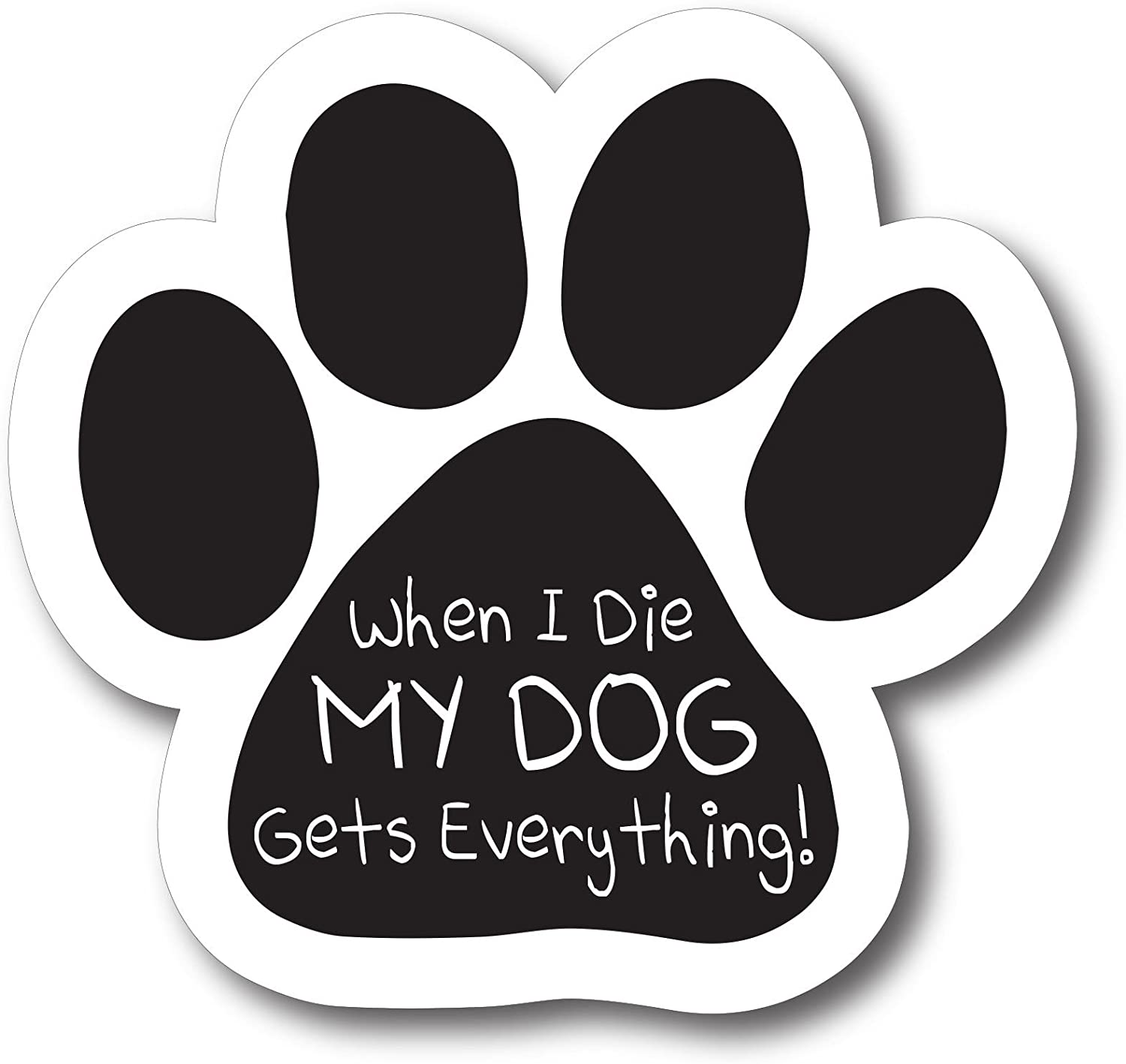 Magnet Me Up When I Die My Dog Gets Everything Pawprint Car Magnet Paw Print Auto Truck Decal Magnet