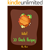 Hello! 50 Duck Recipes: Best Duck Cookbook Ever For Beginners (Poultry Cookbook, Chicago Recipes, Nature Recipe Duck) [Book 1]