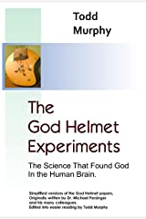 The God Helmet Experiments: The Science that Found God in the Human Brain Kindle Edition