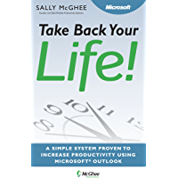 Take Back Your Life!: Using Microsoft Office Outlook to Get Organized and Stay Organized