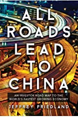 All Roads Lead To China:  An Investor Road Map to the World's Fastest Growing Economy Kindle Edition