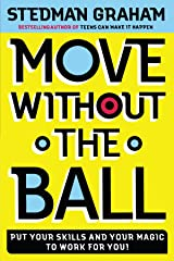 Move Without the Ball: Put Your Skills and Your Magic to Work for You Paperback