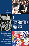 A GENERATION AWAKES: Young Americans for Freedom and the Creation of the Conservative Movement