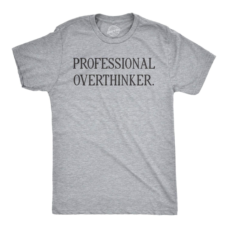 Crazy Dog T Shirts S Professional Overthinker Tshirt Funny Sarcastic Tee