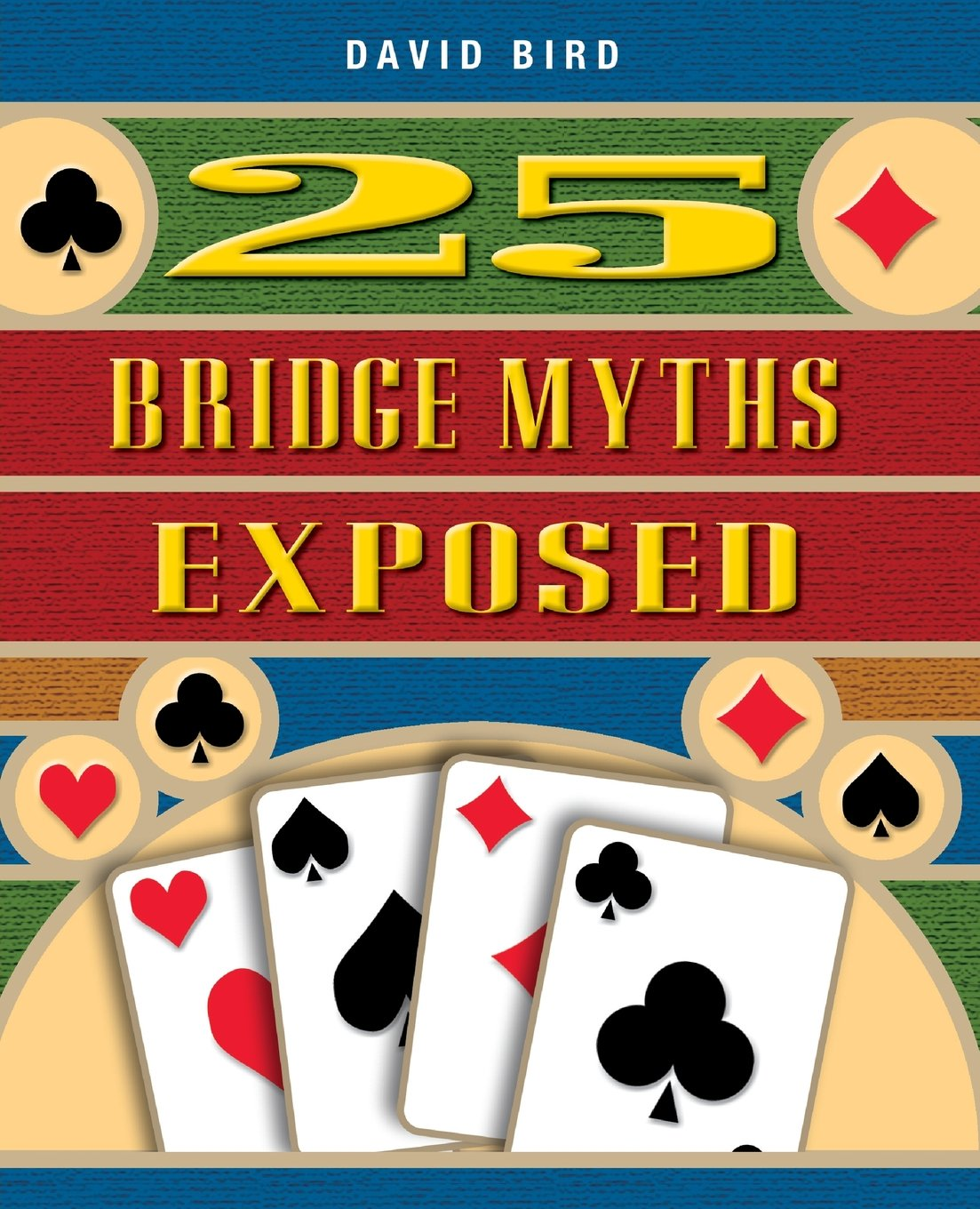 25 Bridge Myths Exposed Paperback – July 1, 2002 David Bird Master Point Press 1894154525 9781894154529