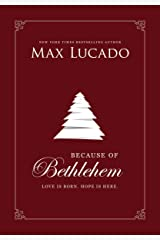 Because of Bethlehem (with Bonus Content): Love Is Born, Hope Is Here Kindle Edition