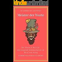 Meister der Worte - Das Rhetorik Buch für überzeugende Kommunikation im Beruf und Alltag: 36 durchdachte Lektionen mit denen Sie Rhetorik lernen und endlich bekommen, was Sie wollen!