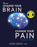 The New Change Your Brain, Change Your Pain: Based on EMDR