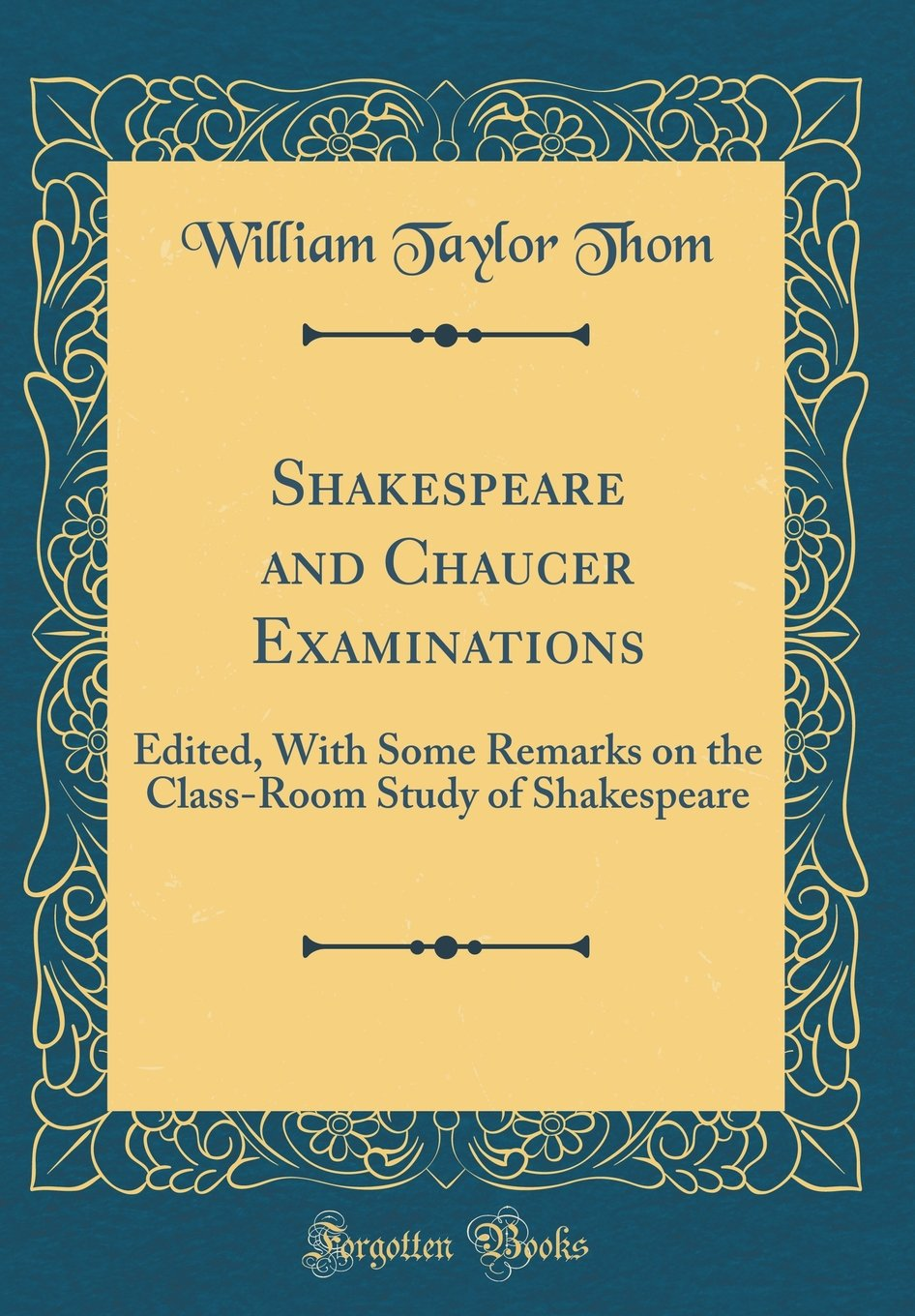 Download Shakespeare and Chaucer Examinations: Edited, With Some Remarks on the Class-Room Study of Shakespeare (Classic Reprint) ebook