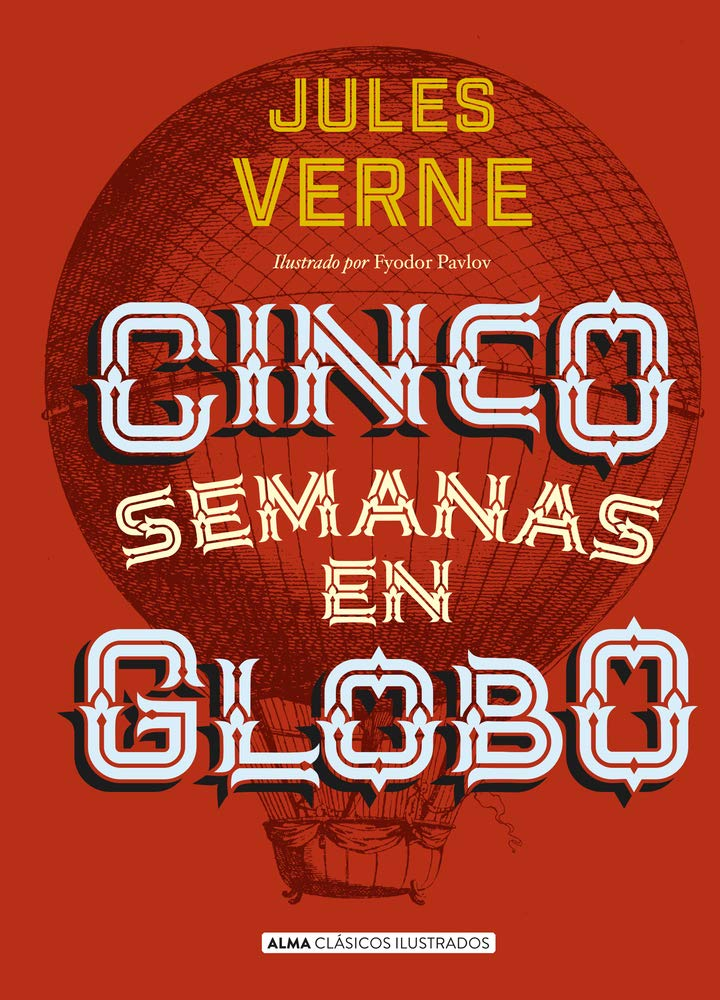 Cinco semanas en globo (Clásicos) Tapa dura – 13 jun 2018 Julio Verne Alma 841561876X FICTION / Classics