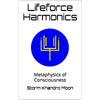 Lifeforce Harmonics: Metaphysics of Consciousness (English Edition)