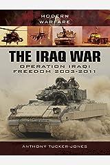 The Iraq War: Operation Iraqi Freedom 2003 (Modern Warfare) Kindle Edition