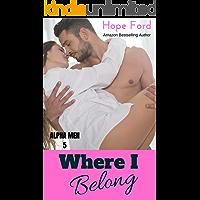Where I Belong (Alpha Men Book 5)