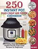 250 Instant Pot Duo Crisp Air Fryer Cookbook: Affordable, Easy and Delicious Instant Pot Air Fryer Crisp Recipes for…
