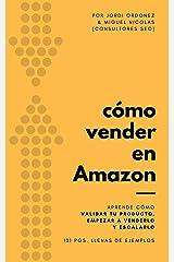 Cómo vender en Amazon: Un ebook para los que quieren lanzarse a vender en Amazon y tienen dudas, ya sea iniciales o avanzadas (Spanish Edition) Kindle Edition