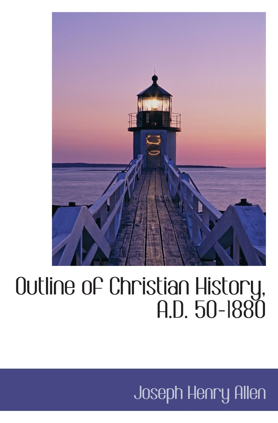 Outline of Christian History, A.D. 50-1880 PDF