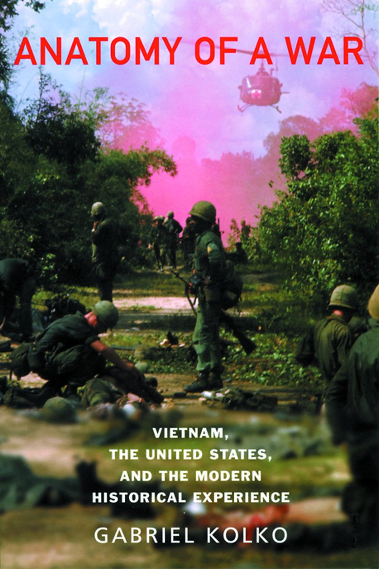 Anatomy Of A War: Vietnam, the United States and the Modern ...