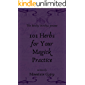 Bitchy Witchys Presents 101 Herbs for Your Magick Practice (Bitchy Witchys Presents 101 Ideas for a Witch's Practice)